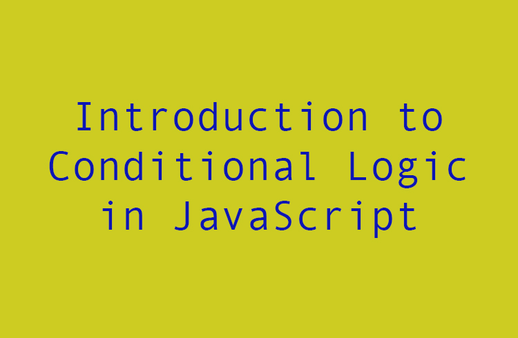 Introduction to conditional logic in JavaScript